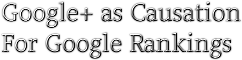 Google+ as Causation for Google Rankings